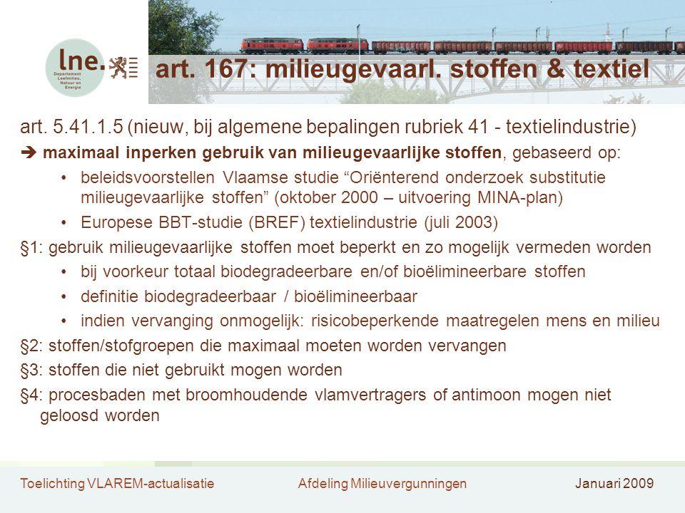 Toelichting VLAREM-actualisatieAfdeling MilieuvergunningenJanuari 2009 art. 167: milieugevaarl. stoffen & textiel art. 5.41.1.5 (nieuw, bij algemene b