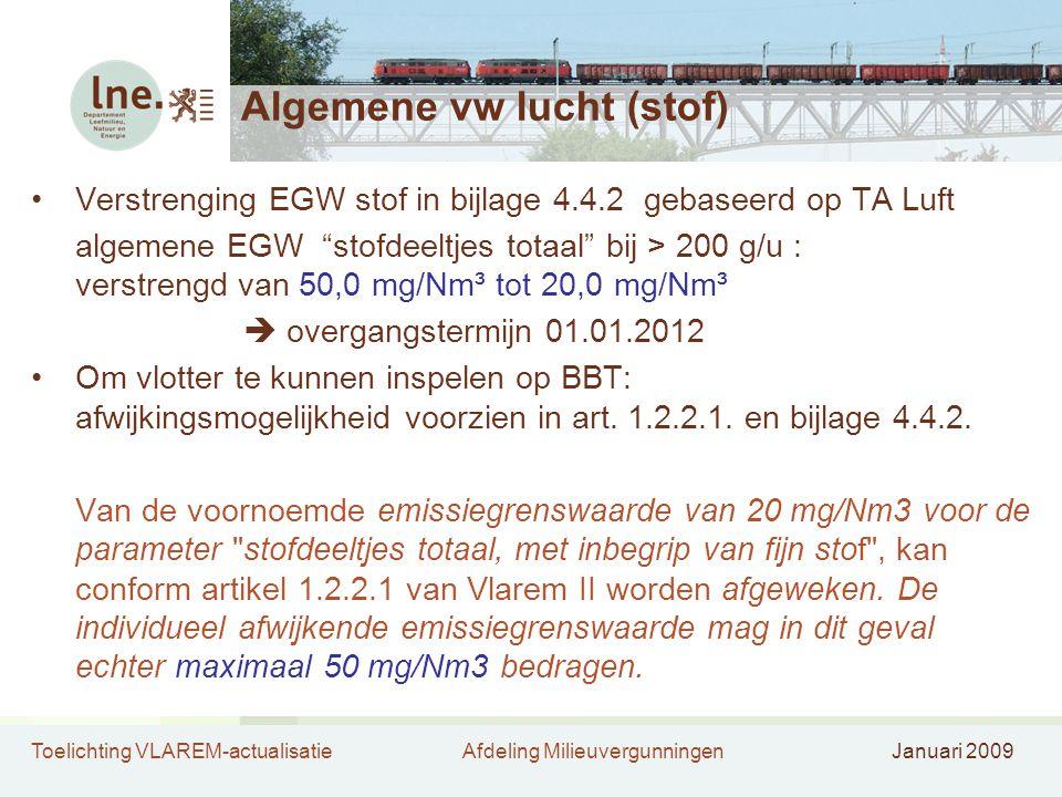 Toelichting VLAREM-actualisatieAfdeling MilieuvergunningenJanuari 2009 Algemene vw lucht (stof) •Verstrenging EGW stof in bijlage 4.4.2 gebaseerd op T