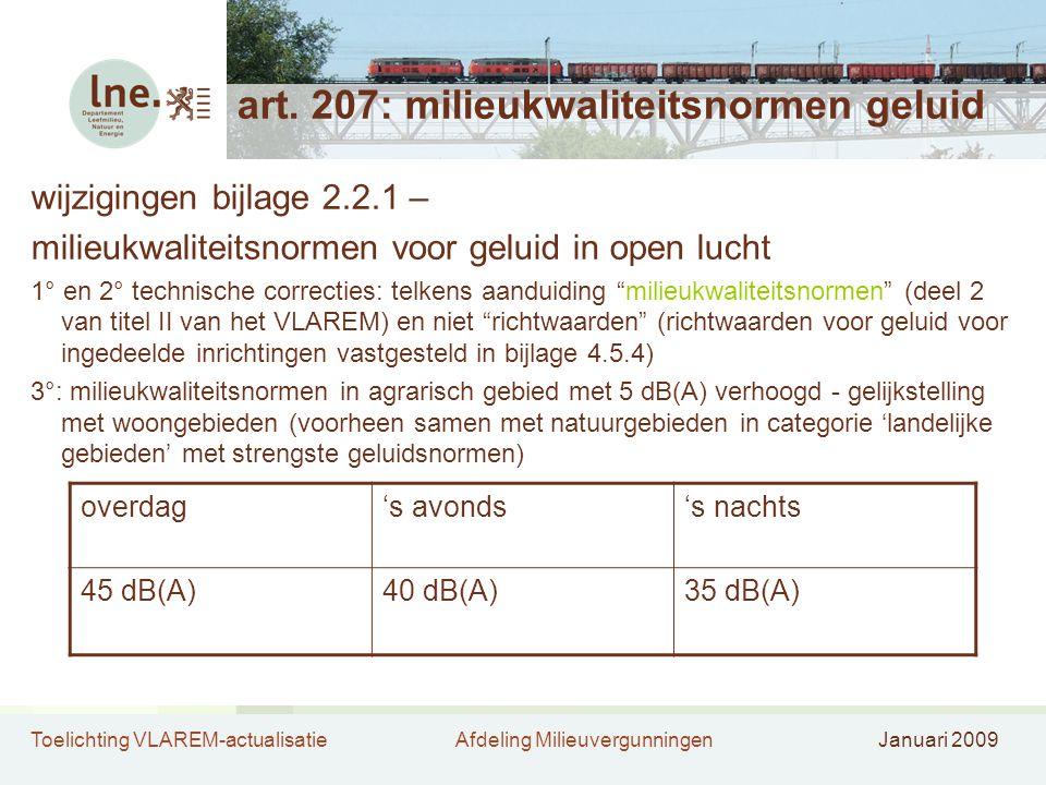 Toelichting VLAREM-actualisatieAfdeling MilieuvergunningenJanuari 2009 art. 207: milieukwaliteitsnormen geluid wijzigingen bijlage 2.2.1 – milieukwali