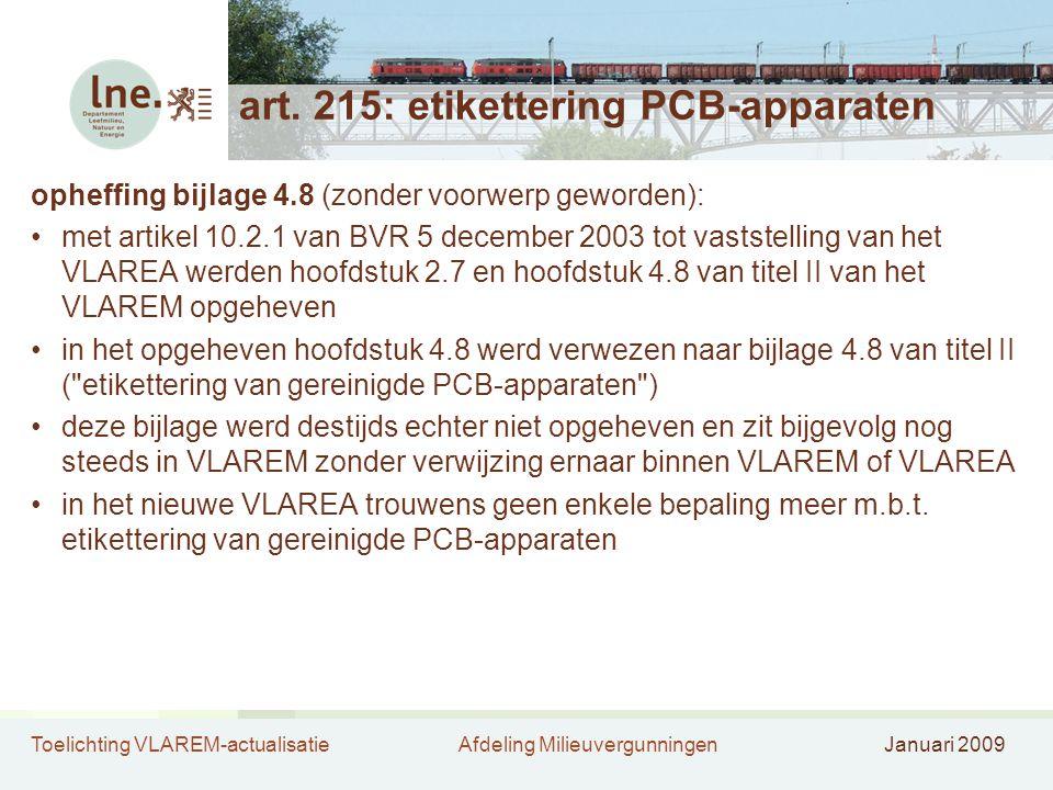 Toelichting VLAREM-actualisatieAfdeling MilieuvergunningenJanuari 2009 art. 215: etikettering PCB-apparaten opheffing bijlage 4.8 (zonder voorwerp gew