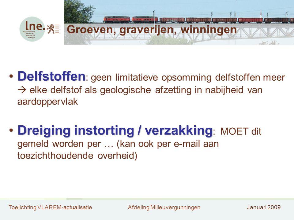 Toelichting VLAREM-actualisatieAfdeling MilieuvergunningenJanuari 2009 Groeven, graverijen, winningen •Delfstoffen •Delfstoffen : geen limitatieve ops