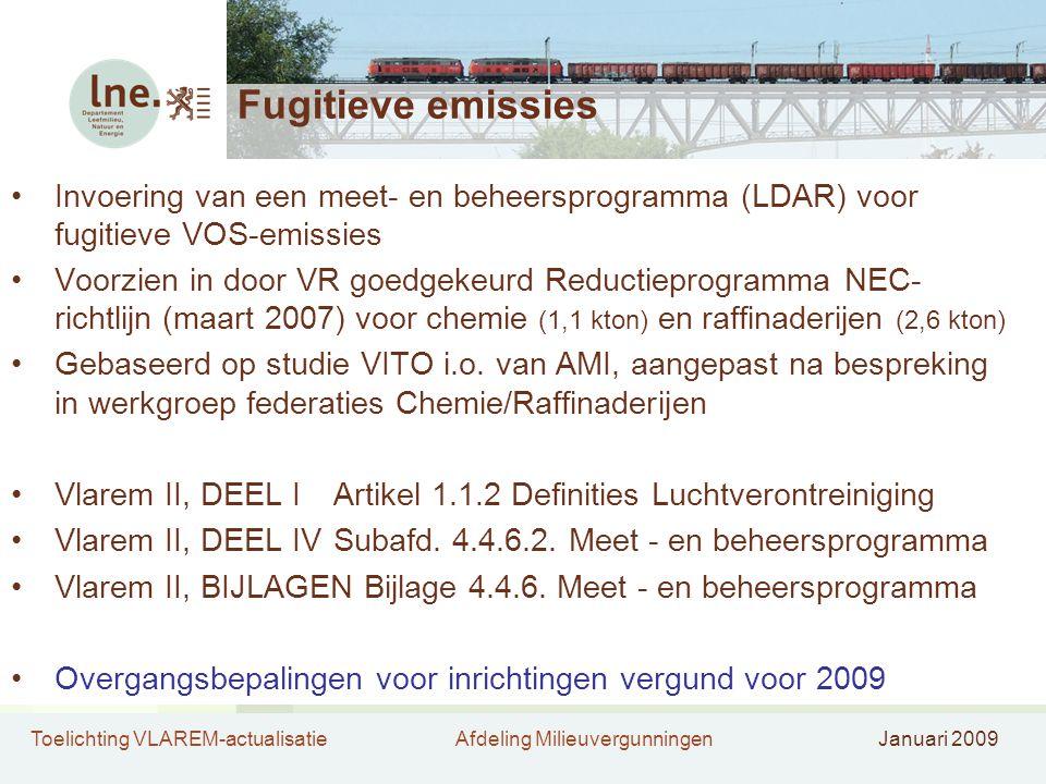 Toelichting VLAREM-actualisatieAfdeling MilieuvergunningenJanuari 2009 Fugitieve emissies •Invoering van een meet- en beheersprogramma (LDAR) voor fug