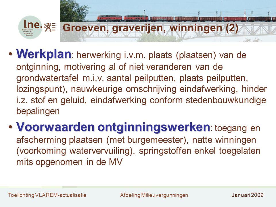 Toelichting VLAREM-actualisatieAfdeling MilieuvergunningenJanuari 2009 Groeven, graverijen, winningen (2) •Werkplan •Werkplan : herwerking i.v.m. plaa