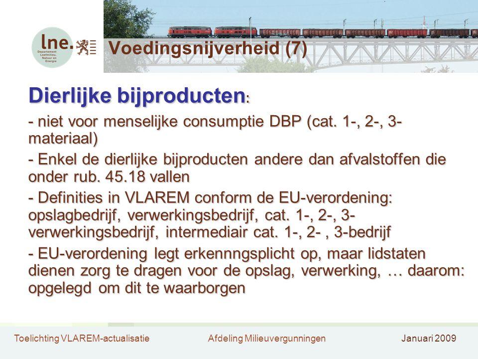 Toelichting VLAREM-actualisatieAfdeling MilieuvergunningenJanuari 2009 Voedingsnijverheid (7) Dierlijke bijproducten : - niet voor menselijke consumpt