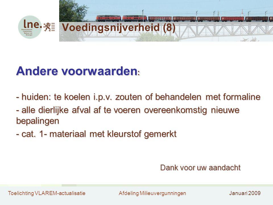 Toelichting VLAREM-actualisatieAfdeling MilieuvergunningenJanuari 2009 Voedingsnijverheid (8) Andere voorwaarden : - huiden: te koelen i.p.v. zouten o