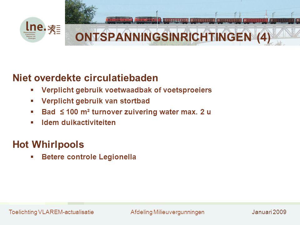 Toelichting VLAREM-actualisatieAfdeling MilieuvergunningenJanuari 2009 ONTSPANNINGSINRICHTINGEN (4) Niet overdekte circulatiebaden  Verplicht gebruik