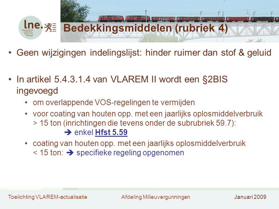 Toelichting VLAREM-actualisatieAfdeling MilieuvergunningenJanuari 2009 Bedekkingsmiddelen (rubriek 4) •Geen wijzigingen indelingslijst: hinder ruimer