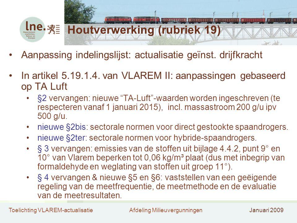 Toelichting VLAREM-actualisatieAfdeling MilieuvergunningenJanuari 2009 Houtverwerking (rubriek 19) •Aanpassing indelingslijst: actualisatie geïnst. dr