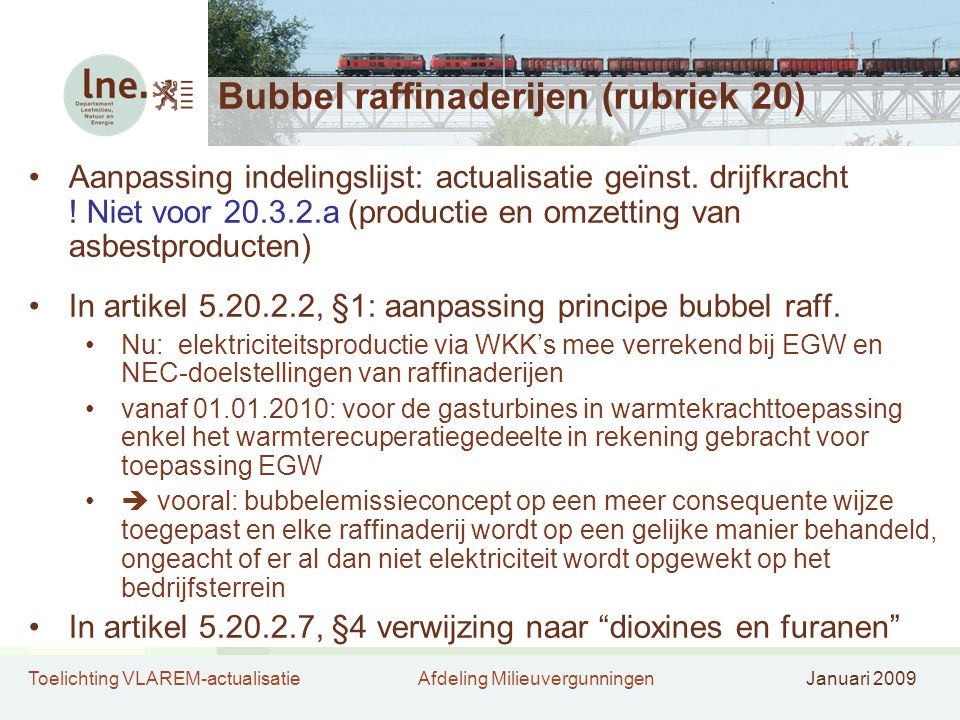 Toelichting VLAREM-actualisatieAfdeling MilieuvergunningenJanuari 2009 Bubbel raffinaderijen (rubriek 20) •Aanpassing indelingslijst: actualisatie geï