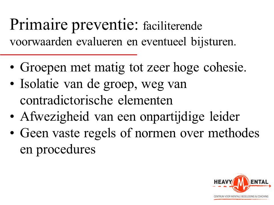 Primaire preventie: faciliterende voorwaarden evalueren en eventueel bijsturen. •Groepen met matig tot zeer hoge cohesie. •Isolatie van de groep, weg