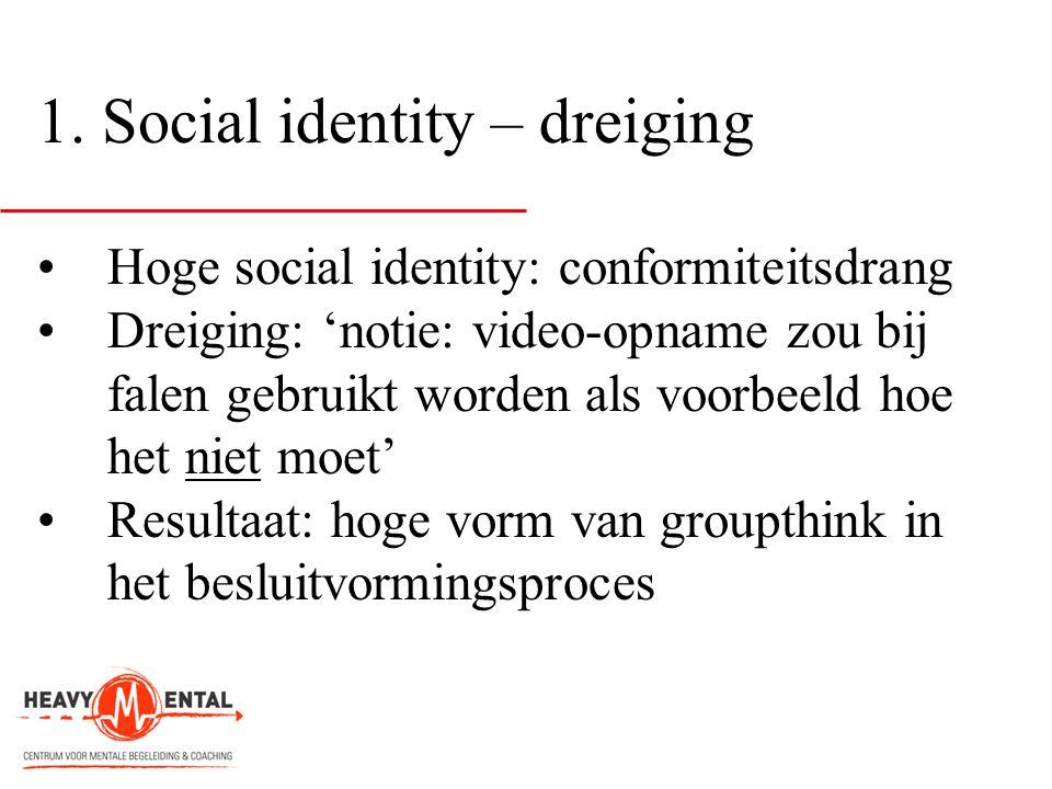 1. Social identity – dreiging •Hoge social identity: conformiteitsdrang •Dreiging: 'notie: video-opname zou bij falen gebruikt worden als voorbeeld ho