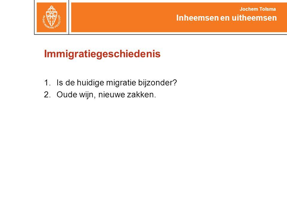 Immigratiegeschiedenis 1.Is de huidige migratie bijzonder? 2.Oude wijn, nieuwe zakken. Inheemsen en uitheemsen Jochem Tolsma
