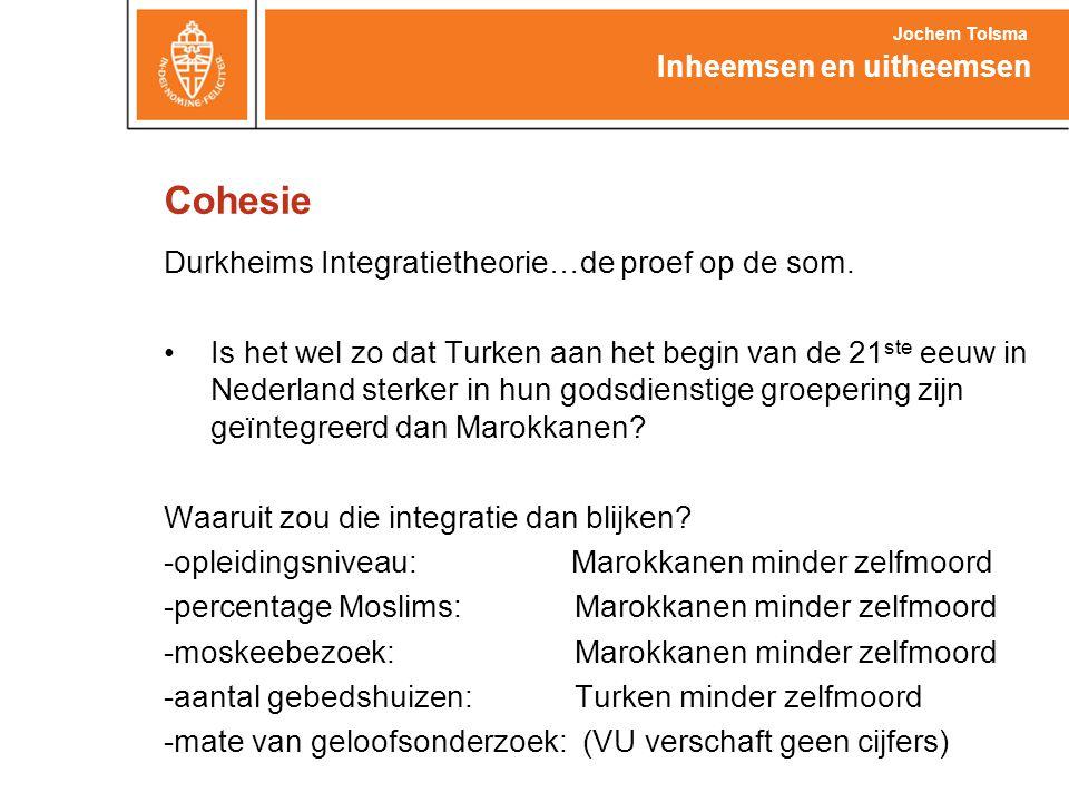 Cohesie Durkheims Integratietheorie…de proef op de som. •Is het wel zo dat Turken aan het begin van de 21 ste eeuw in Nederland sterker in hun godsdie