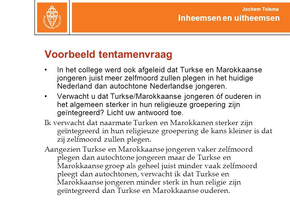 Voorbeeld tentamenvraag •In het college werd ook afgeleid dat Turkse en Marokkaanse jongeren juist meer zelfmoord zullen plegen in het huidige Nederla