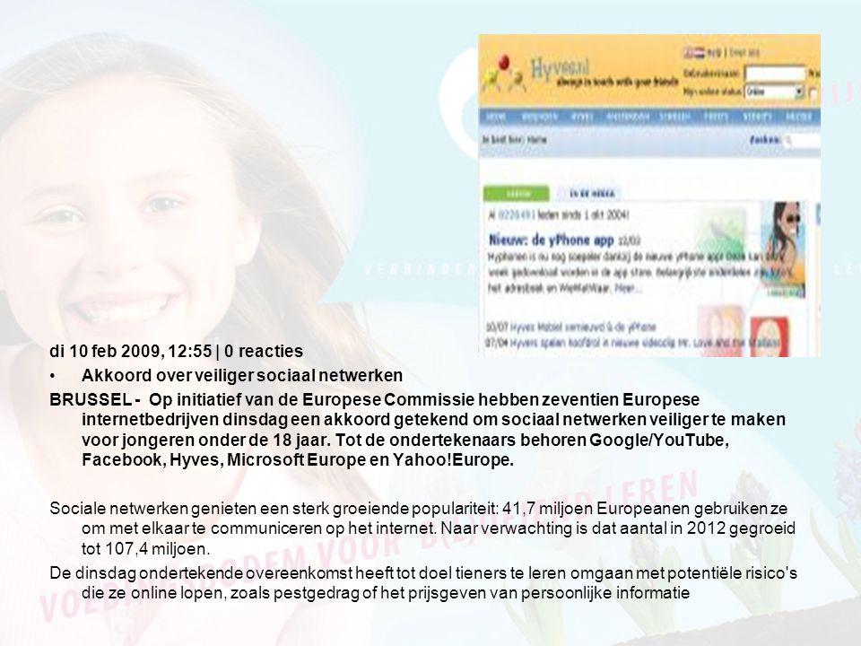 di 10 feb 2009, 12:55 | 0 reacties •Akkoord over veiliger sociaal netwerken BRUSSEL - Op initiatief van de Europese Commissie hebben zeventien Europese internetbedrijven dinsdag een akkoord getekend om sociaal netwerken veiliger te maken voor jongeren onder de 18 jaar.