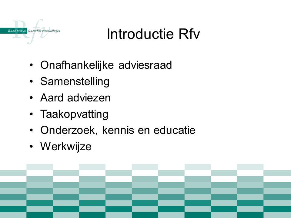 Introductie Rfv •Onafhankelijke adviesraad •Samenstelling •Aard adviezen •Taakopvatting •Onderzoek, kennis en educatie •Werkwijze