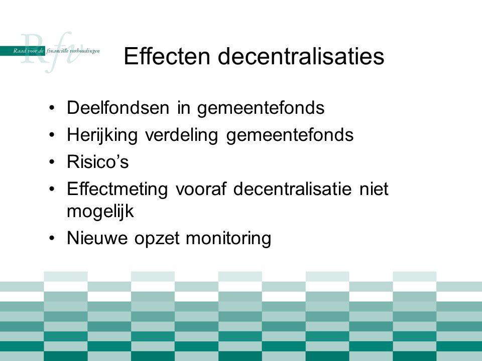 Effecten decentralisaties •Deelfondsen in gemeentefonds •Herijking verdeling gemeentefonds •Risico's •Effectmeting vooraf decentralisatie niet mogelijk •Nieuwe opzet monitoring