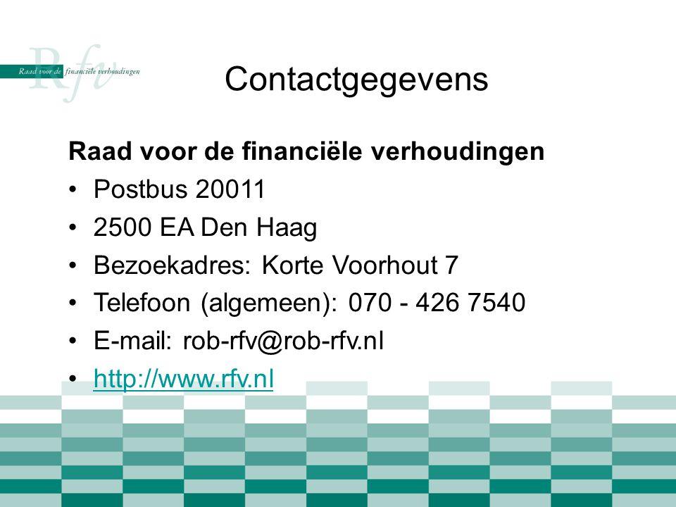 Contactgegevens Raad voor de financiële verhoudingen •Postbus 20011 •2500 EA Den Haag •Bezoekadres: Korte Voorhout 7 •Telefoon (algemeen): 070 - 426 7540 •E-mail: rob-rfv@rob-rfv.nl •http://www.rfv.nlhttp://www.rfv.nl