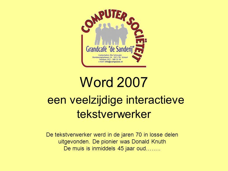 Word 2007 een veelzijdige interactieve tekstverwerker De tekstverwerker werd in de jaren 70 in losse delen uitgevonden.