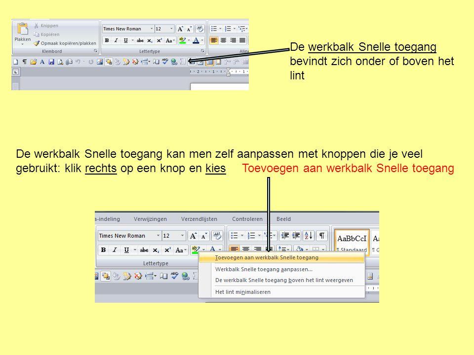 De werkbalk Snelle toegang bevindt zich onder of boven het lint De werkbalk Snelle toegang kan men zelf aanpassen met knoppen die je veel gebruikt: klik rechts op een knop en kies Toevoegen aan werkbalk Snelle toegang