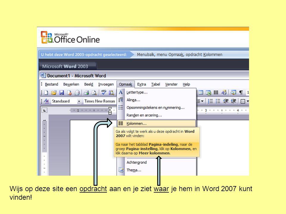 Wijs op deze site een opdracht aan en je ziet waar je hem in Word 2007 kunt vinden!