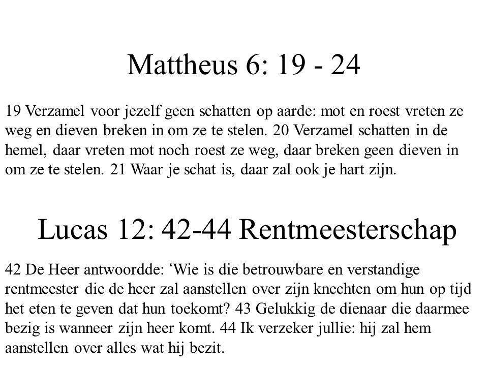 Mattheus 6: 19 - 24 19 Verzamel voor jezelf geen schatten op aarde: mot en roest vreten ze weg en dieven breken in om ze te stelen. 20 Verzamel schatt