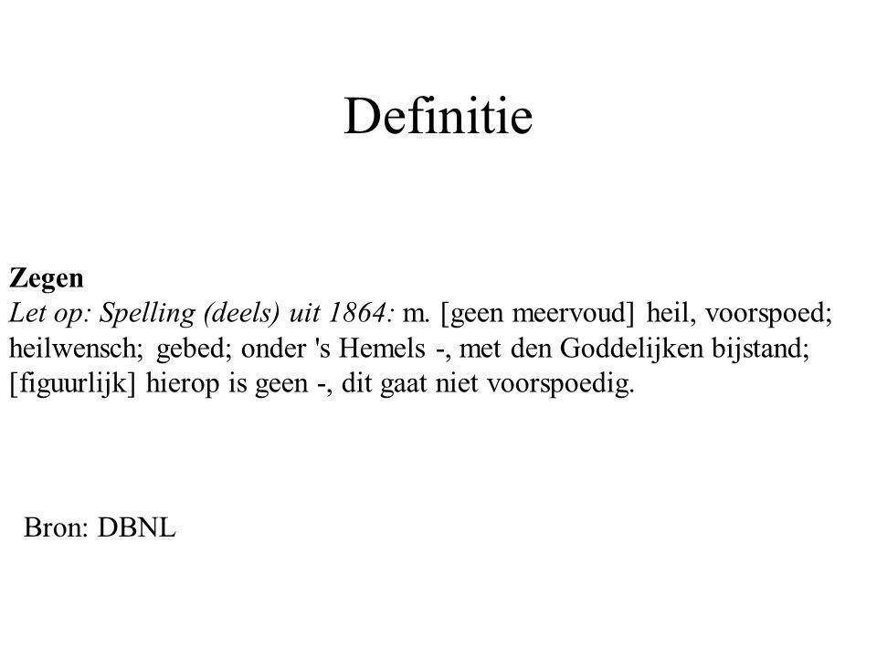 Definitie Zegen Let op: Spelling (deels) uit 1864: m. [geen meervoud] heil, voorspoed; heilwensch; gebed; onder 's Hemels -, met den Goddelijken bijst