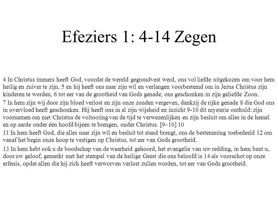 Efeziers 1: 4-14 Zegen Gezegend zij de God en Vader van onze Heer Jezus Christus, die ons in de hemelsferen, in Christus, met talrijke geestelijke zeg
