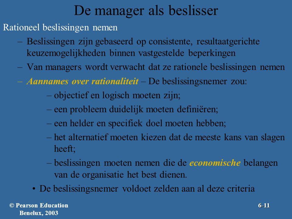 De manager als beslisser Rationeel beslissingen nemen –Beslissingen zijn gebaseerd op consistente, resultaatgerichte keuzemogelijkheden binnen vastgestelde beperkingen –Van managers wordt verwacht dat ze rationele beslissingen nemen –Aannames over rationaliteit – De beslissingsnemer zou: –objectief en logisch moeten zijn; –een probleem duidelijk moeten definiëren; –een helder en specifiek doel moeten hebben; –het alternatief moeten kiezen dat de meeste kans van slagen heeft; –beslissingen moeten nemen die de economische belangen van de organisatie het best dienen.