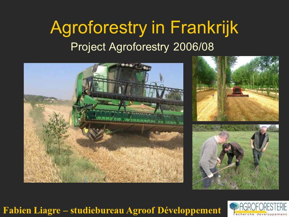 Agroforestry in Frankrijk Project Agroforestry 2006/08 Fabien Liagre – studiebureau Agroof Développement