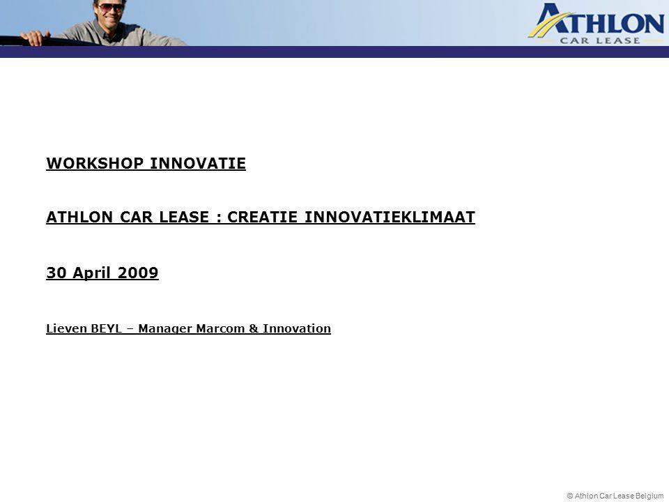 © Athlon Car Lease Belgium WORKSHOP INNOVATIE ATHLON CAR LEASE : CREATIE INNOVATIEKLIMAAT 30 April 2009 Lieven BEYL – Manager Marcom & Innovation