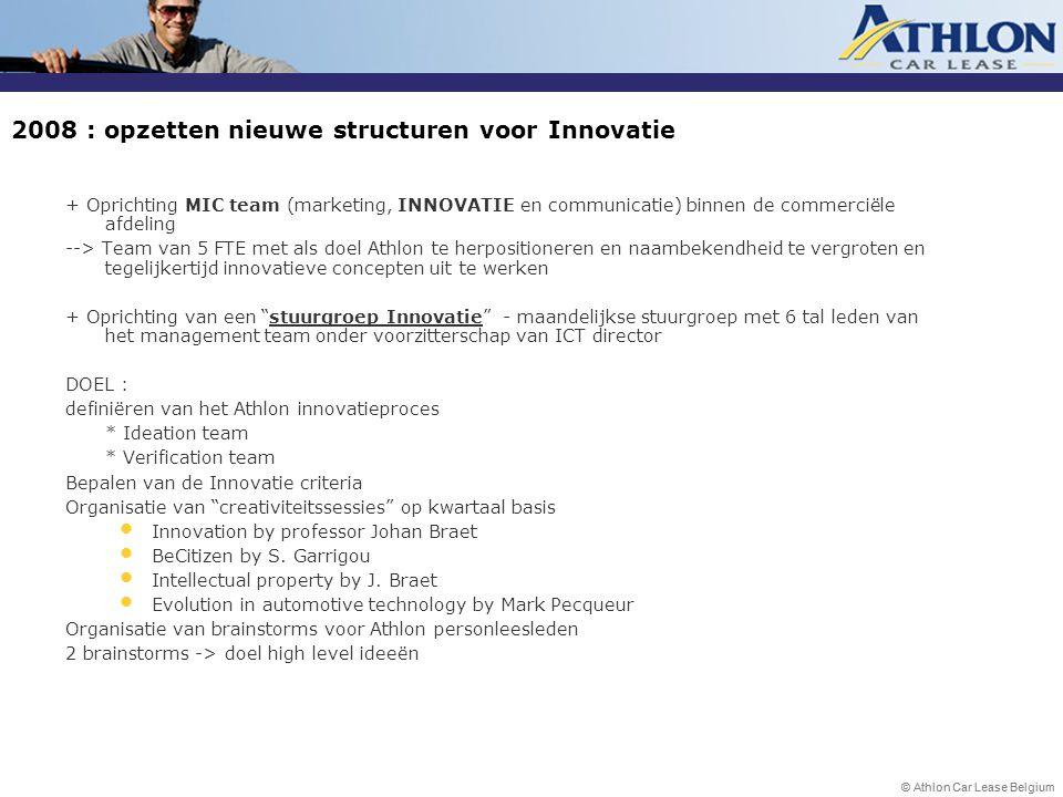 © Athlon Car Lease Belgium 2008 : opzetten nieuwe structuren voor Innovatie + Oprichting MIC team (marketing, INNOVATIE en communicatie) binnen de com
