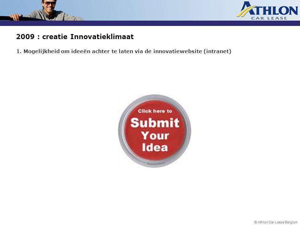 © Athlon Car Lease Belgium 2009 : creatie Innovatieklimaat 1. Mogelijkheid om ideeën achter te laten via de innovatiewebsite (intranet)