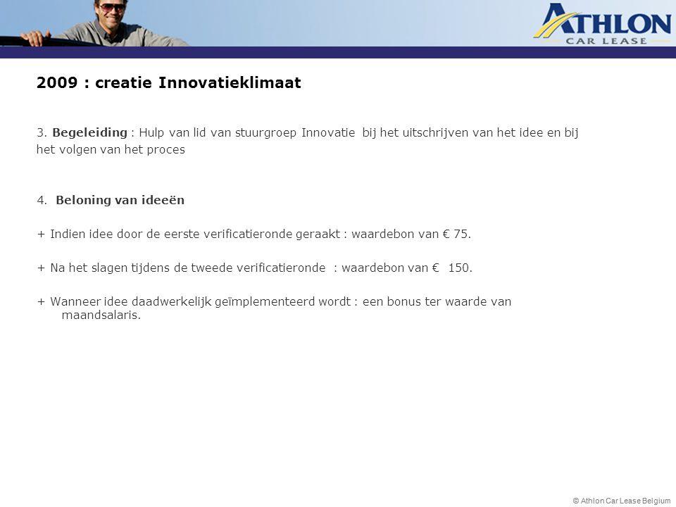 © Athlon Car Lease Belgium 2009 : creatie Innovatieklimaat 3. Begeleiding : Hulp van lid van stuurgroep Innovatie bij het uitschrijven van het idee en