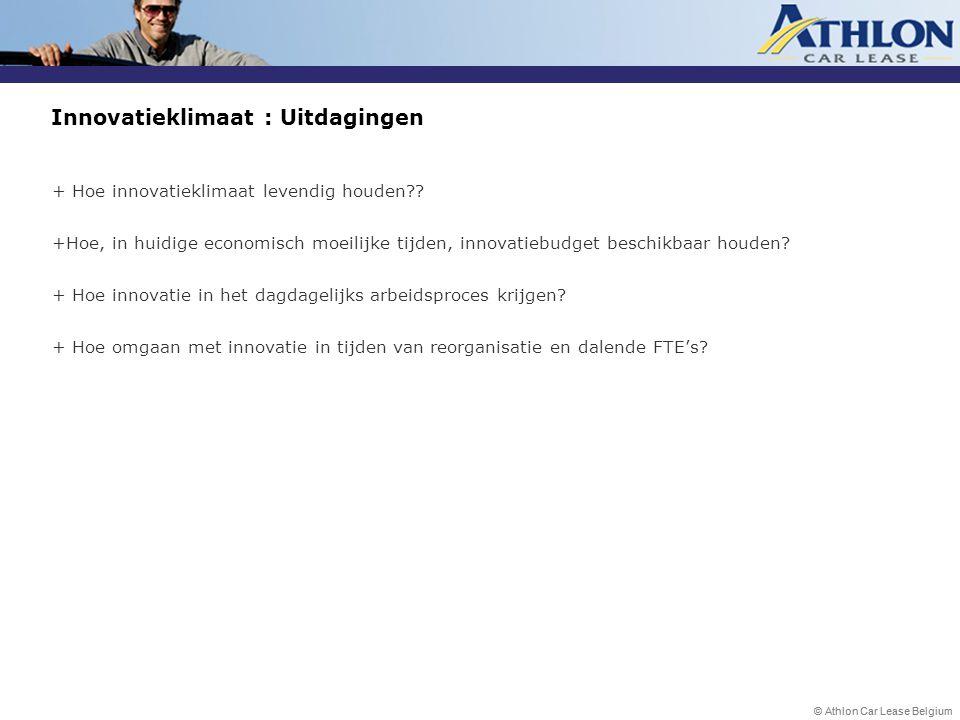 © Athlon Car Lease Belgium Innovatieklimaat : Uitdagingen + Hoe innovatieklimaat levendig houden?? +Hoe, in huidige economisch moeilijke tijden, innov