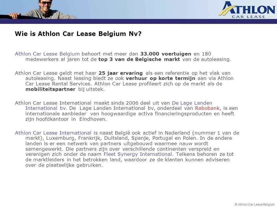 © Athlon Car Lease Belgium POSITIONERING Athlon Car Lease Belgium Nv Athlon Car Lease denkt toekomstgericht en streeft naar de ontwikkeling van innovatieve en duurzame mobiliteitsoplossing binnen de vijf trappen van de duurzame mobiliteitspiramiede Mobility lease : Railease, … minst duurzaam Ecologisch rijden juiste vervoermiddel op juiste moment Voorkomen/beperken Home work / remote offices meest duurzaam Juiste keuze wagen Eco consult : See lection; flexibility lease, LPG Eco begeleiden : EcoCoach; Management by exception; cursus eco driving Compen- seren Climact: energiebesparende projecten & bomen planten