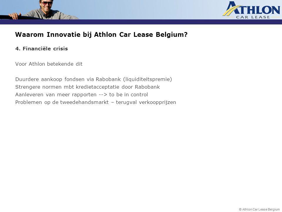 © Athlon Car Lease Belgium Waarom Innovatie bij Athlon Car Lease Belgium? 4. Financiële crisis Voor Athlon betekende dit Duurdere aankoop fondsen via