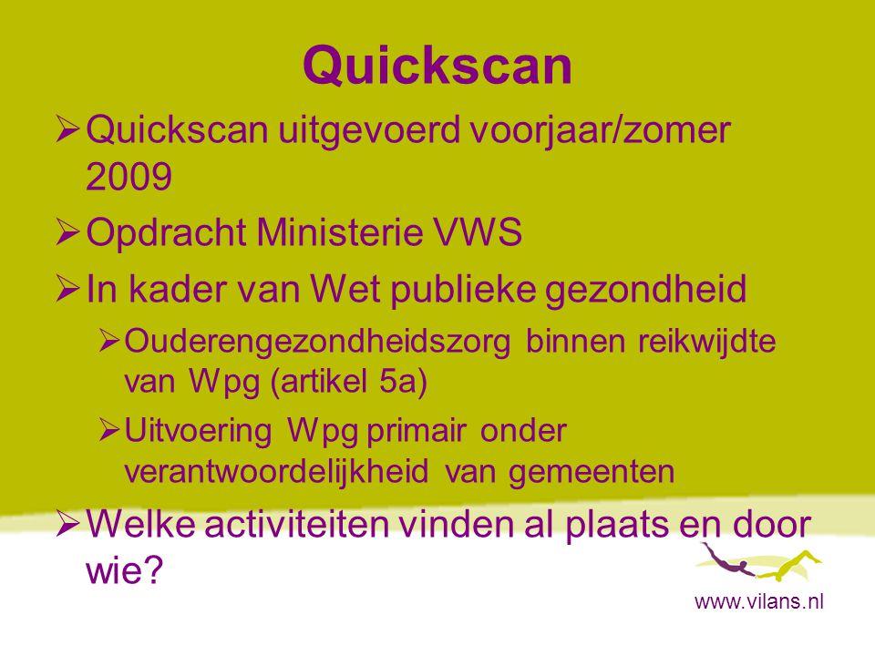 www.vilans.nl Opzet Quickscan  Casestudie bij vijf gemeenten (waaronder groepsgesprekken met ouderen)  Onderzoek onder 40 gemeenten  ggd, (thuis)zorg, eerste lijn, welzijnswerk, ggz  Interviews met landelijke organisaties  Onderzoek onder consultatiebureaus voor ouderen