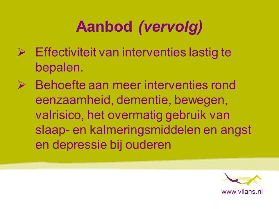 www.vilans.nl Bereik doelgroepen  Niet altijd toegesneden op ouderen als doelgroep of op oudere risicogroepen (lage SES, oudere migranten en oudere mantelzorgers).