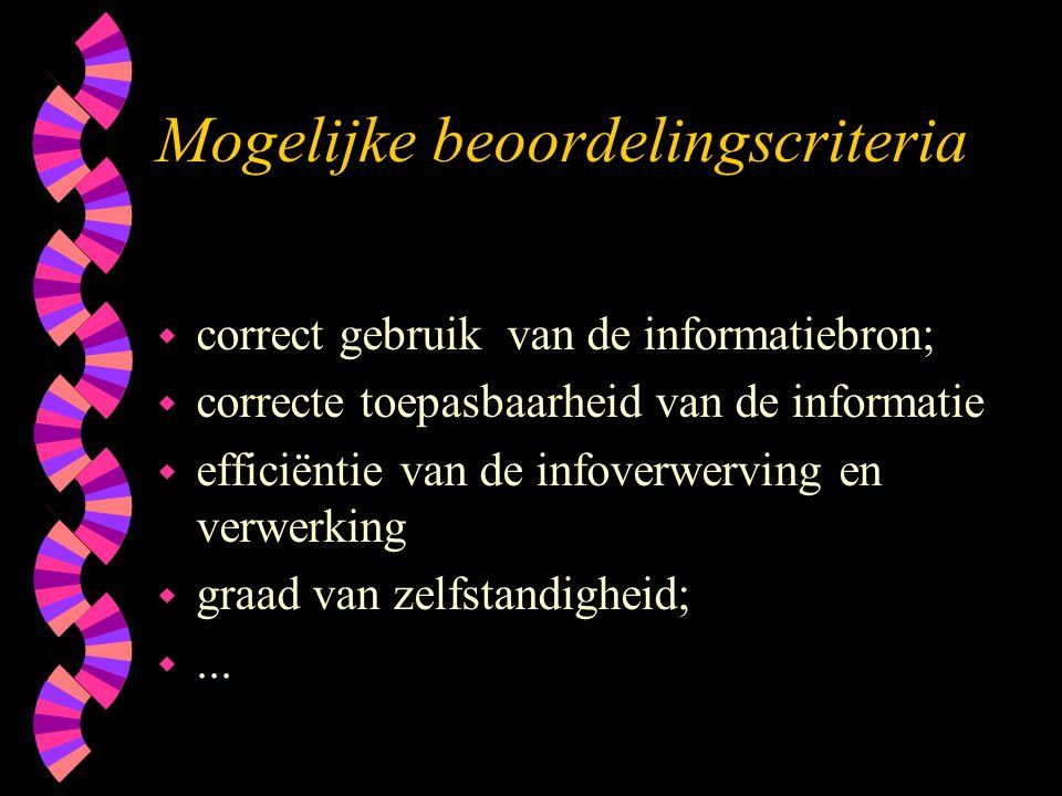 Mogelijke beoordelingscriteria w correct gebruik van de informatiebron; w correcte toepasbaarheid van de informatie w efficiëntie van de infoverwervin