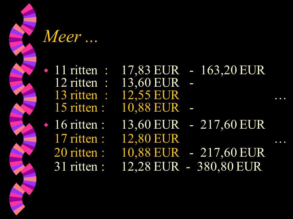 Meer... w 11 ritten : 17,83 EUR - 163,20 EUR 12 ritten : 13,60 EUR - 13 ritten : 12,55 EUR … 15 ritten : 10,88 EUR - w 16 ritten : 13,60 EUR - 217,60