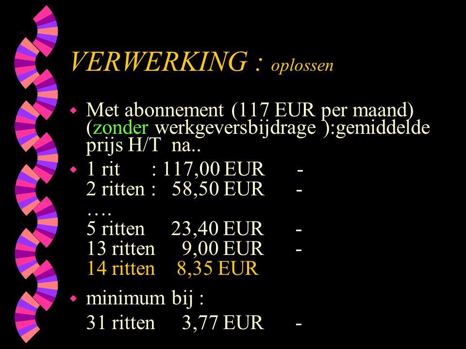 VERWERKING : oplossen w Met abonnement (117 EUR per maand) (zonder werkgeversbijdrage ):gemiddelde prijs H/T na.. w 1 rit : 117,00 EUR - 2 ritten : 58