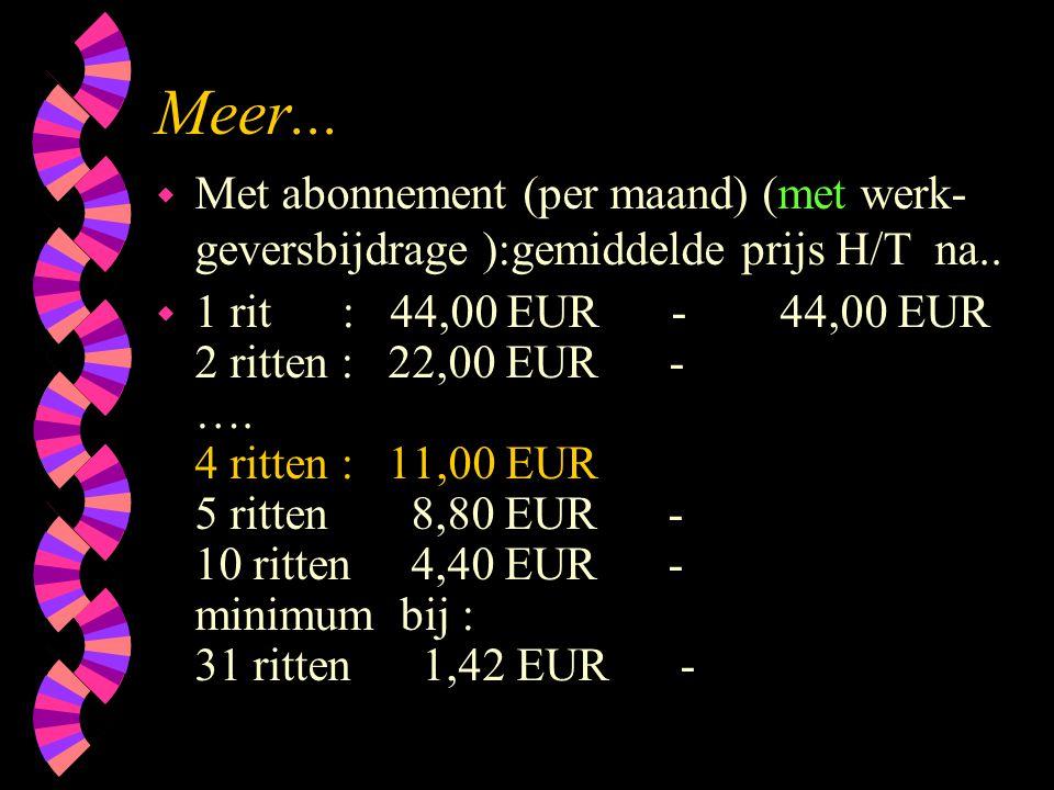 Meer... w Met abonnement (per maand) (met werk- geversbijdrage ):gemiddelde prijs H/T na.. w 1 rit : 44,00 EUR - 44,00 EUR 2 ritten : 22,00 EUR - …. 4