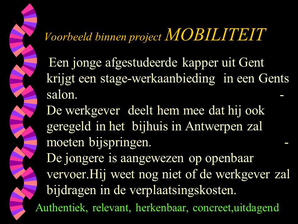 Voorbeeld binnen project MOBILITEIT Een jonge afgestudeerde kapper uit Gent krijgt een stage-werkaanbieding in een Gents salon. - De werkgever deelt h
