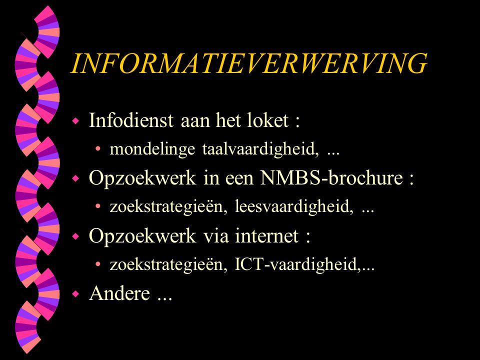 INFORMATIEVERWERVING w Infodienst aan het loket : •mondelinge taalvaardigheid,... w Opzoekwerk in een NMBS-brochure : •zoekstrategieën, leesvaardighei