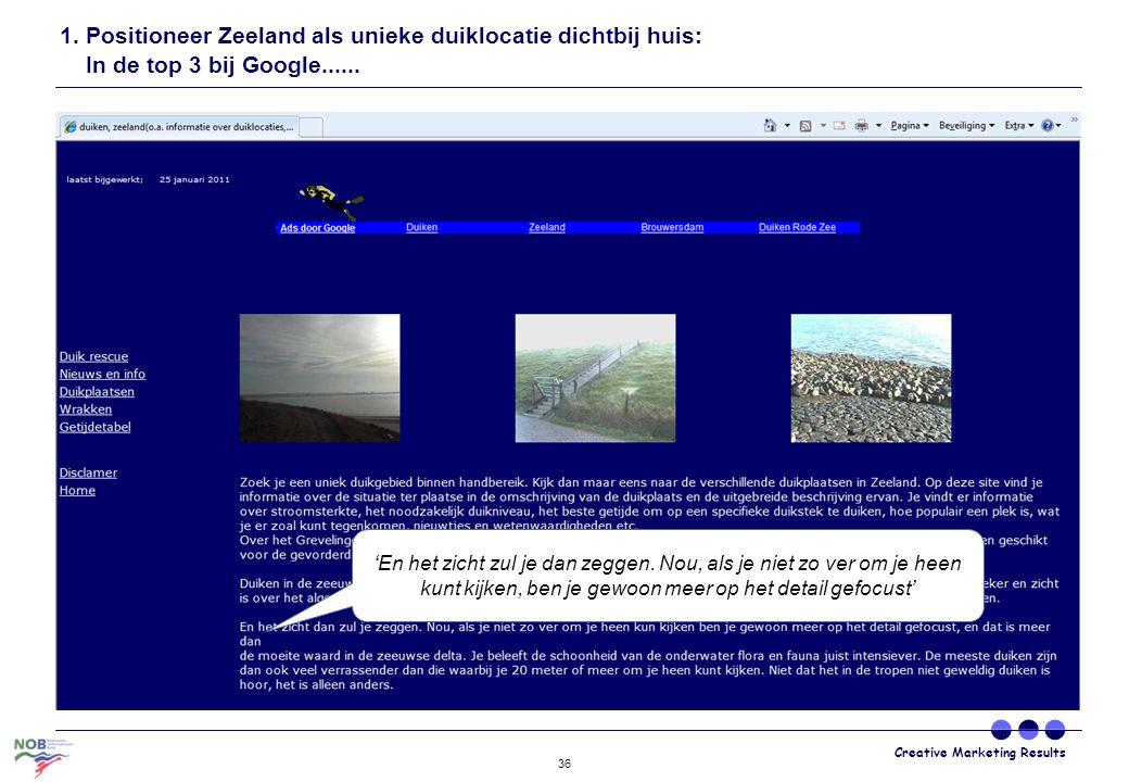 Creative Marketing Results 36 1. Positioneer Zeeland als unieke duiklocatie dichtbij huis: In de top 3 bij Google...... 'En het zicht zul je dan zegge