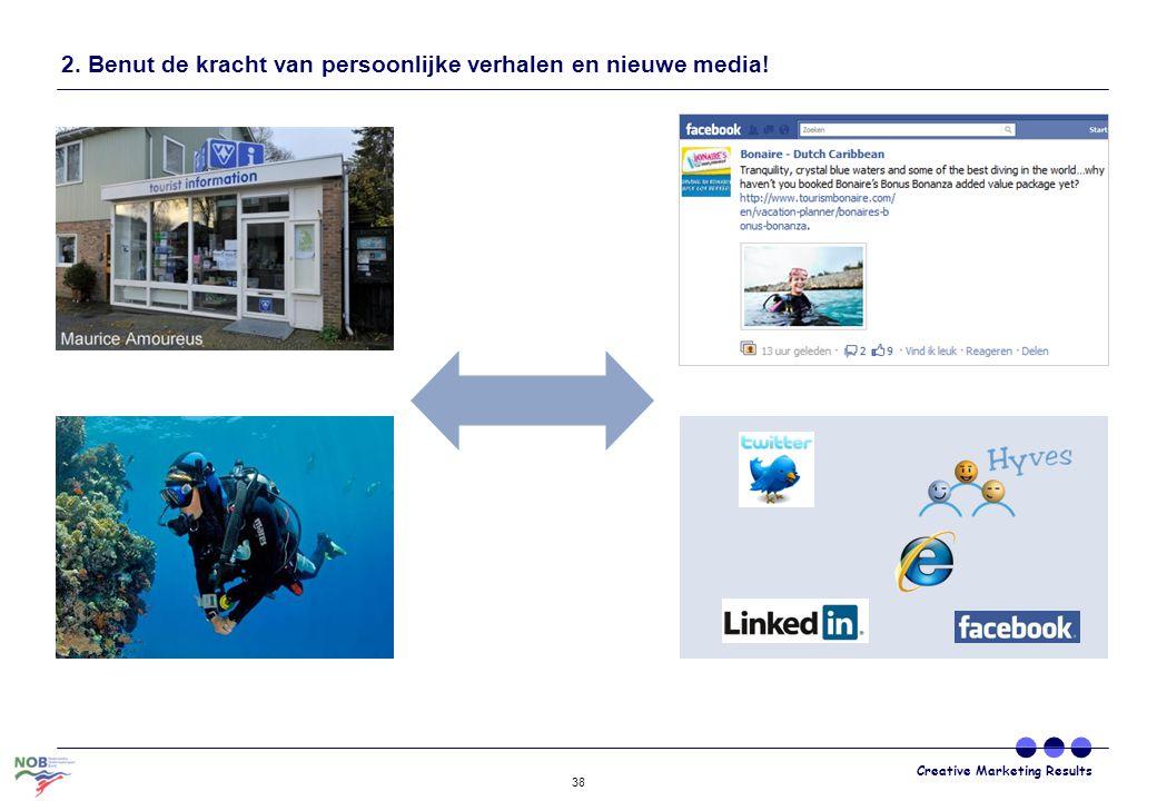 Creative Marketing Results 38 2. Benut de kracht van persoonlijke verhalen en nieuwe media!