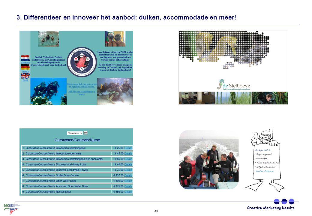 Creative Marketing Results 39 3. Differentieer en innoveer het aanbod: duiken, accommodatie en meer!
