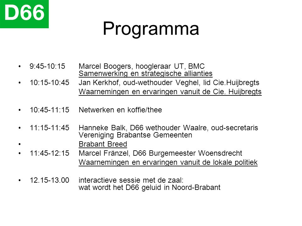 Programma •9:45-10:15 Marcel Boogers, hoogleraar UT, BMC Samenwerking en strategische allianties •10:15-10:45 Jan Kerkhof, oud-wethouder Veghel, lid C