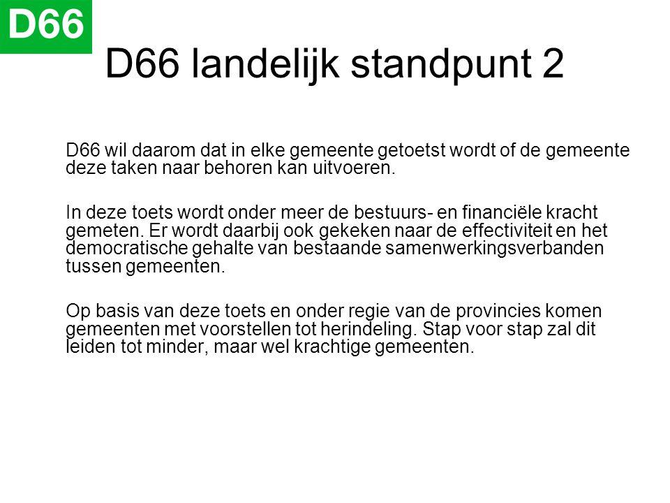D66 landelijk standpunt 2 D66 wil daarom dat in elke gemeente getoetst wordt of de gemeente deze taken naar behoren kan uitvoeren. In deze toets wordt